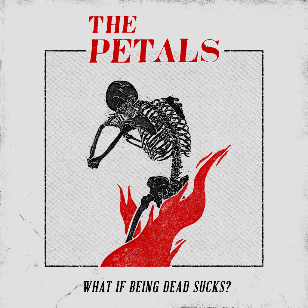 The Petals - What if Being Dead Sucks